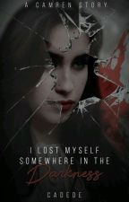 I Lost Myself Somewhere In The Darkness (Camren) by CaDeDe