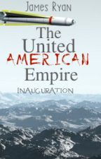 The United American Empire: Inauguration by jamesecryan