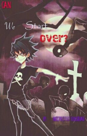 Can We Start Over? [UNDER EDITING] by nicoprotectionsquad