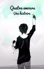 Quatre amour, une histoire by nadounadianad