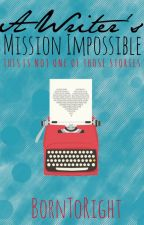 A Writer's Mission Impossible by borntoright