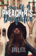 Sins Of A Preacher's Daughter ✔️ by TayeLitty