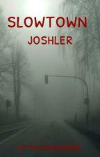 Slowtown//Joshler by LittleJoshlerBoy
