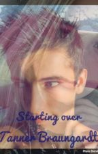 Starting over  Tanner Braungardt[COMPLETED] by WDWbbg_