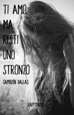 Ti amo, ma resti uno stronzo~Cameron Dallas~ by happyday02