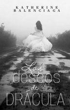 Los Deceos De Drácula (SagaMemories) by KatherineBalenciaga