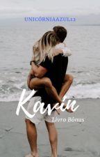 Kavin - Livro Bônus by UnicorniaAzul12