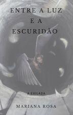 Entre a luz e a Escuridão - A exilada ( Romance Lésbico) by MariRosa1