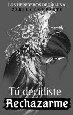 Tú decidiste Rechazarme! by zarela_2L