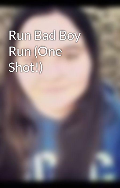 Run Bad Boy Run (One Shot!) by Darknesskurai