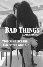 Bad Things [Shawmila] #Wattys2017 by CaptainFanfic