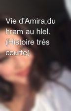 Vie d'Amira,du hram au hlel. (Histoire trés courte) by unx_princess__
