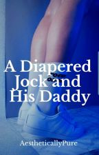 A Diapered Jock & His Daddy (Slow Updates) by AestheticallyPure