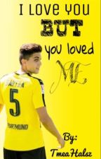 I love you, but you just loved me (Marc Bartra ff.) by TmeaHalsz
