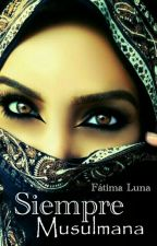 Siempre Musulmana © by fatimaluna2016