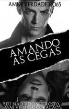 Amando As Cegas by AMORVERDADEIRO65