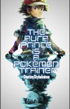 The Aura Prince Is A Pokemon Trainer!? by DestinyStyleAnime