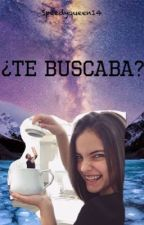 ¿Te buscaba? by speedyqueen14