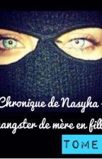 Chronique de Nasyha - gangster de mère en fille TOME 2 by Sara_Chroniqueuse