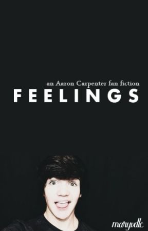Feelings ❝Aaron Carpenter❞ by maryvdlc