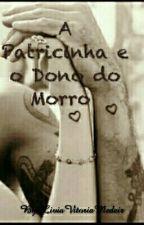A Patricinha e o Dono do Morro  by LiviaVitoriaMedeir