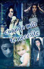 When Most I Need You [Adaptación Camren G!P] by Camrenwhynot