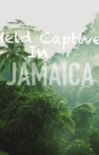 Held Captive in Jamaica  by alexisfunnye