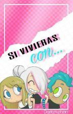 Si Vivieras Con... by Darfen-chan