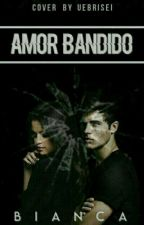 Amor Bandido  by Biankinha69