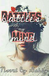 Battles With My Mind by gabbywrites_