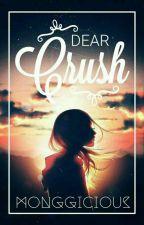 Dear Crush by monggicious