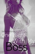 One Night With My Boss (ONWMB) by twilight163027