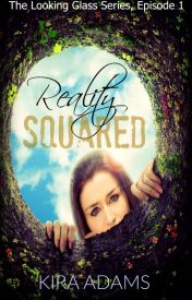 Reality Squared (Rough First Draft) by xKiraAdamsx