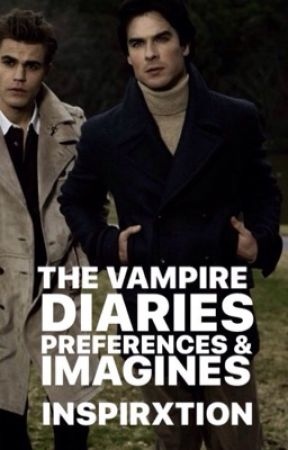 The Vampire Diaries : Preferences and Imagines | ✔️ by inspirxtion
