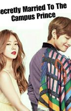 Secretly Married To The Campus Prince (ON GOING) by kngjyng