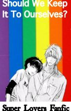 Super Lovers: Should We Keep It To Ourselves? by norma_phan