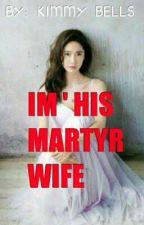IM HIS MARTYR WIFE  by KimSerdan2