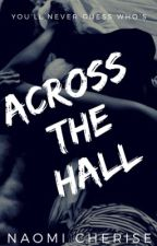 Across The Hall (18+) by NaomiCherise