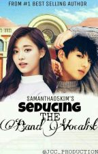 MISSION: Seducing the BAND VOCALIST [Under Editing] by samantha05kim