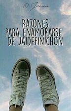 Razones para enamorarse de Jaidefinichon. by Jxinico