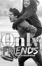 Only Friends (Only Friends Book 1) On Hiatus by RejectOfTheYear