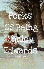 Perks Of Being Shaley Edwards (Semi-Hiatus) by exotictins