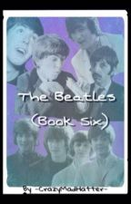 The Beatles (Book 6) by -CrazyMadHatter-