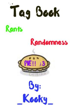 Tags, Randomness and Pie ;3  by _Kooky_