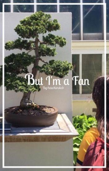 But I'm a Fan ↠ fillie  [ ON A VERY LONG HIATUS]