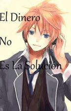 Len×____ : El Dinero No Es La Solución by Marinexmelo