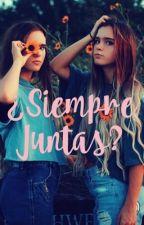 ¿Siempre Juntas?🌻 by Evelyn218