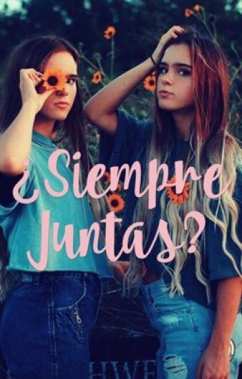 ¿Siempre Juntas?🌻