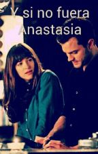 Y si no fuera Anastasia (Christian Grey y tu ) by enoRME99
