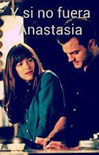 Y si no fuera Anastasia (Christian Grey y tu ) by azumerpaz
